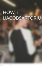 HOW..? (JACOBSARTORIUS) by jacobsartoriuas
