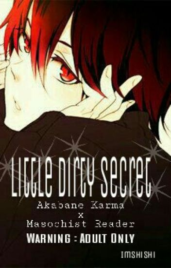 Little Dirty Secret (Akabane Karma X Reader)