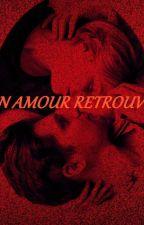 UN AMOUR RETROUVE by LeylaVamp1999