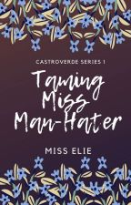 Taming Miss ManHater(COMPLETED) by miss_elie123
