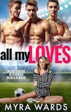 All My Loves (Menage) by MyraWards