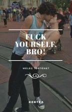 Fuck Yourself Bro! | ° befejezett by btchmonkey