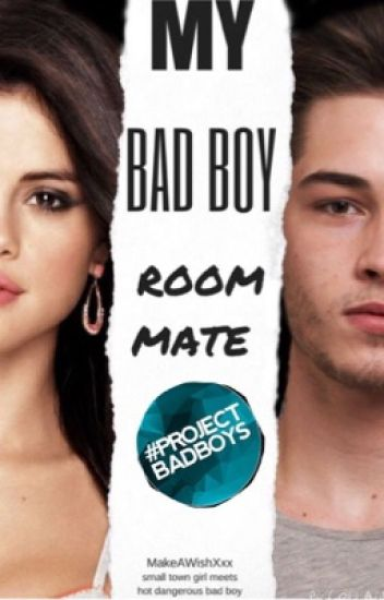 My Bad Boy Roommate #TheABBAs2k18 #ProjectBadBoys  #wattys2017  {COMPLETED}