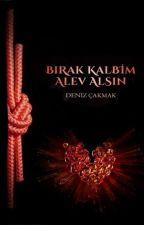 BIRAK KALBİM ALEV ALSIN by Denizz_Cakmak