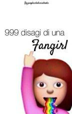 999 disagi di una FANGIRL  by peoplewholiveinbooks