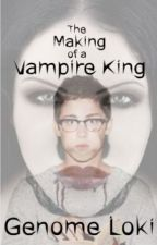The Making of a Vampire King [#Wattys2016] by genome_loki