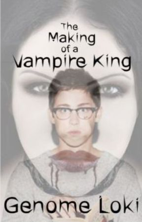 The Making of a Vampire King by genome_loki