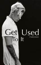 Get Used To It (J. B/ suomeksi) // completed ✔️ by Chattymoon