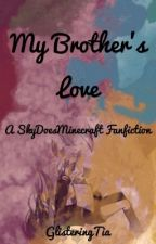 My Brother's Love (Skydoesminecraft fanfic)(Sequel to My Sister's Love) by KarenHelene