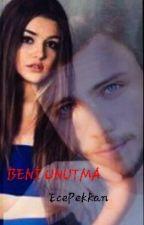 Beni UNUTMA (TAMAMLANDI)  by EcePekkan