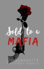 Sold to a Mafia  by UniqueSoul14