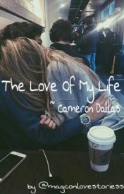 The love of my life ~ Cameron Dallas by magconlovestoriess