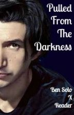 Pulled From The Darkness - Kylo Ren X Reader by LostWitch
