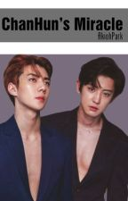 ✒️ |Ongoing| |BOOK III| ChanHun's Miracle [EXO ChanHun] by AkiohPark