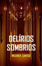 DELÍRIOS SOMBRIOS by WilgnerSantos