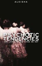 Psychotic Tendencies   ✓ by CometsofMind