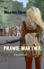 PRAWIE MARTWA - The Walking Dead by BloodyRose5