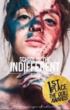 School of the Indifferent | #Wattys2017 by lovelessimperfection