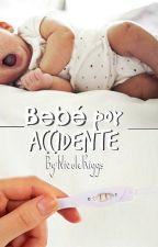 Bebé Por Accidente by ItsNicoleRiggs