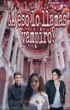 ¿A eso lo llamas vampiro? by cocaina_rosa