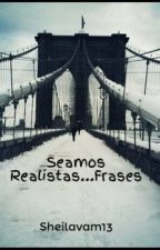 Seamos Realistas...Frases by Sheilavam13