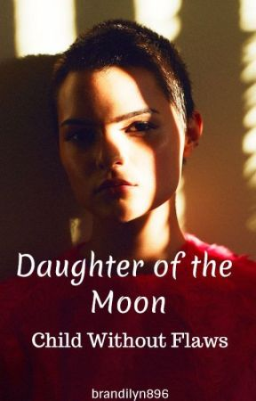 Daughter of the Moon: Child Without Flaws by brandilyn896