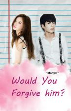 Would You Forgive Him? (A JUNGKOOK FANFIC) by -Marym-