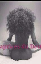 Caprices du Destin ( En Pause ) by MissMalik__27
