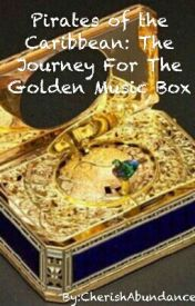 Pirates Of The Carribean: The Journey For The Golden Music Box by CherishAbundance