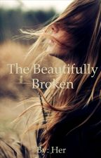 The Beautifully Broken by pinklilac13