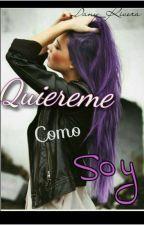 ¡¡Quiereme Como Soy!! by Danny_Rivera99