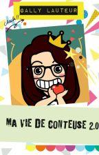 Ma  Vie de CONTEUSE 2.0 by Gallylauteur