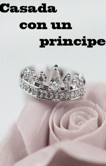 Casada con un príncipe [TERMINADA](Adaptada)