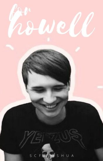 For Howell *Dan X Reader*