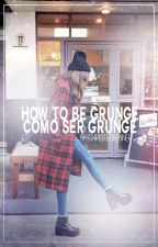 How to Be Grunge//Cómo ser Grunge by ChristieBrenner