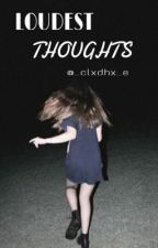 Loudest thoughts by _cxldhx_e