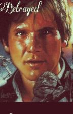 Betrayed (Han Solo X Reader) *On Hold* by Captain_Crybaby