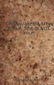 Earthquakes & spice  She is NOT nice! by manybooksilike