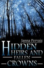 Hidden Heirs and Fallen Crowns (Complete) by JannaPervaiz