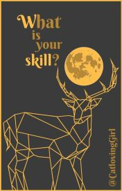 What is your skill? #Wattys2016 by CatlovingGirl