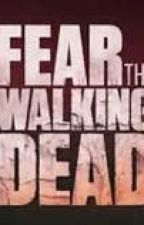 Fear the Walking Dead (Completed) by AshtynSimerl