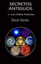 SECRETOS ANTIGUOS   Libro 1 Las Siete Puertas by OscarTorres740
