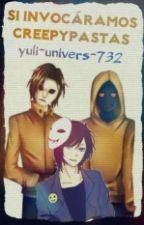 Si Invocaramos Creepypastas by yuli-univers-732