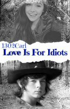 Love Is For Idiots -Carl Grimes- by 1302Carl