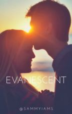 Evanescent (Sequel) by Sammyiams
