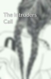 The Intruders Call by QueenJansport1513
