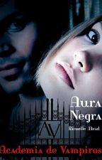 Academia de Vampiros - Aura Negra by SammyWayland