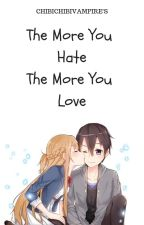 The More You Hate , The More You Love By : ChibiChibiVampire by ChibiChibiVampire