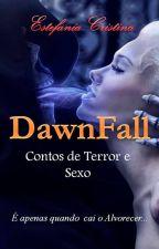 DawnFall -Contos de Terror e Sexo by EstefaniaCristina