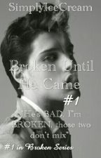 Broken until HE Came (COMPLETED) by MoodTipsy_